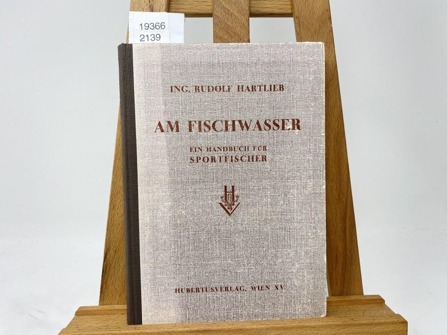 Am Fischwasser, ein Handbuch für Sportfischer, Ing. Rudolf Hartlieb, 1950