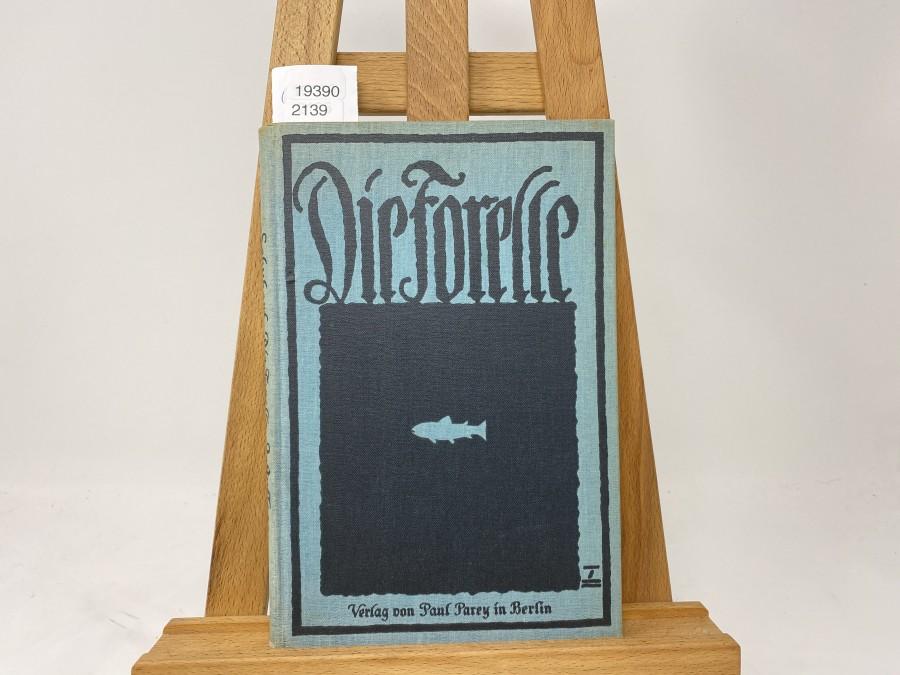 Die Forelle und ihr Fang, 3. neubearbeitete Auflage, Arthur Schubart, 1927