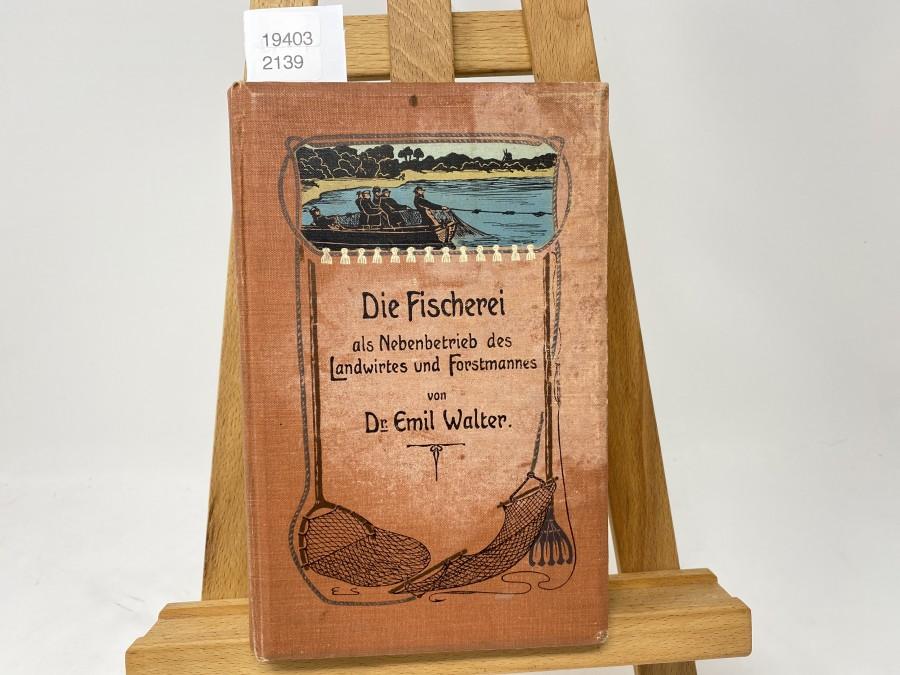 Die Fischerei als Nebenbetrieb des Landwirtes und Forstmannes, Dr. Emil Winter, 1903