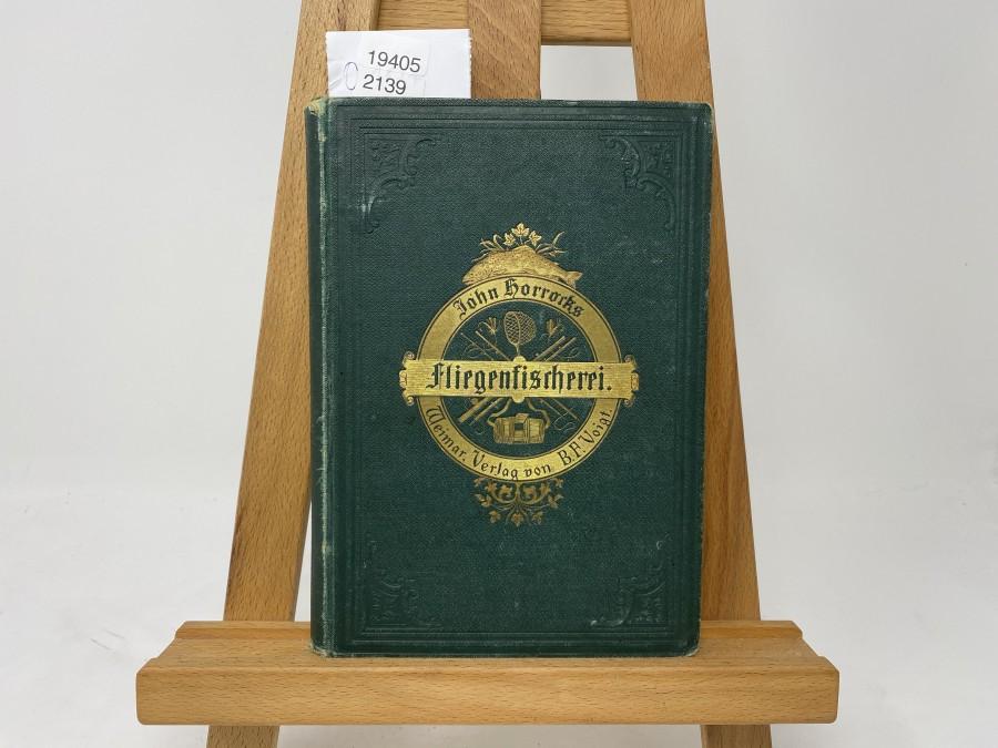 Die Kunst der Fliegenfischerei auf Forellen und Äschen, John Horrocks, 2. wohlfeilere Ausgabe 1879