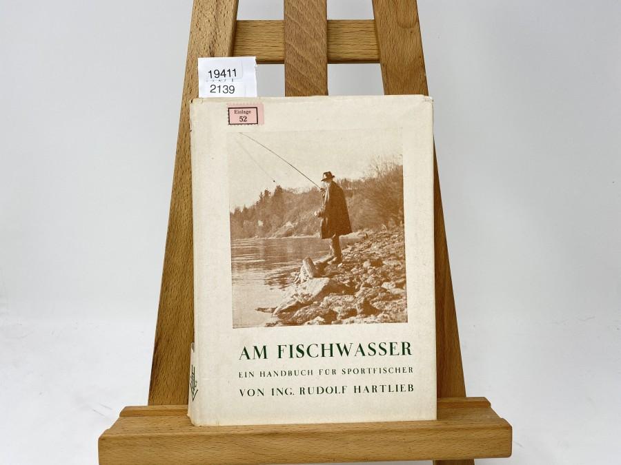 Am Fischwasser Ein Handbuch für Sportfischer, Ing. Rudolf Hartlieb, 1950