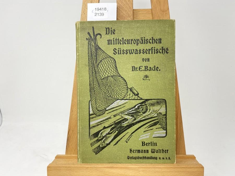 Die mitteleuropäischen Süsswasserfische, Dr. E. Bade, II. Band, 1902