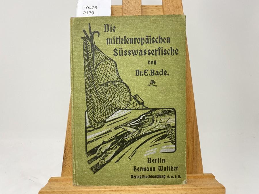 Die mitteleuropäischen Süsswasserfische, II. Band,  Dr. E. Bade, 1902
