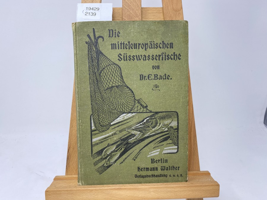 Die mitteleuropäischen Süsswasserfische, Dr. E. Bade, 1. Band, 1901