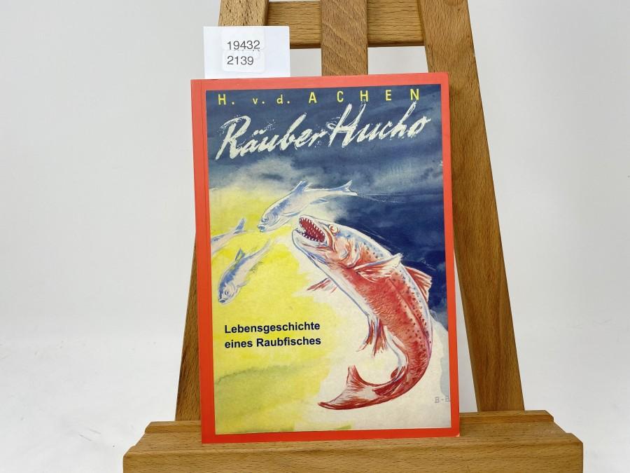 Räuber Hucho Lebensgeschichte eines Raubfisches, H.v.d.Achen, 2006