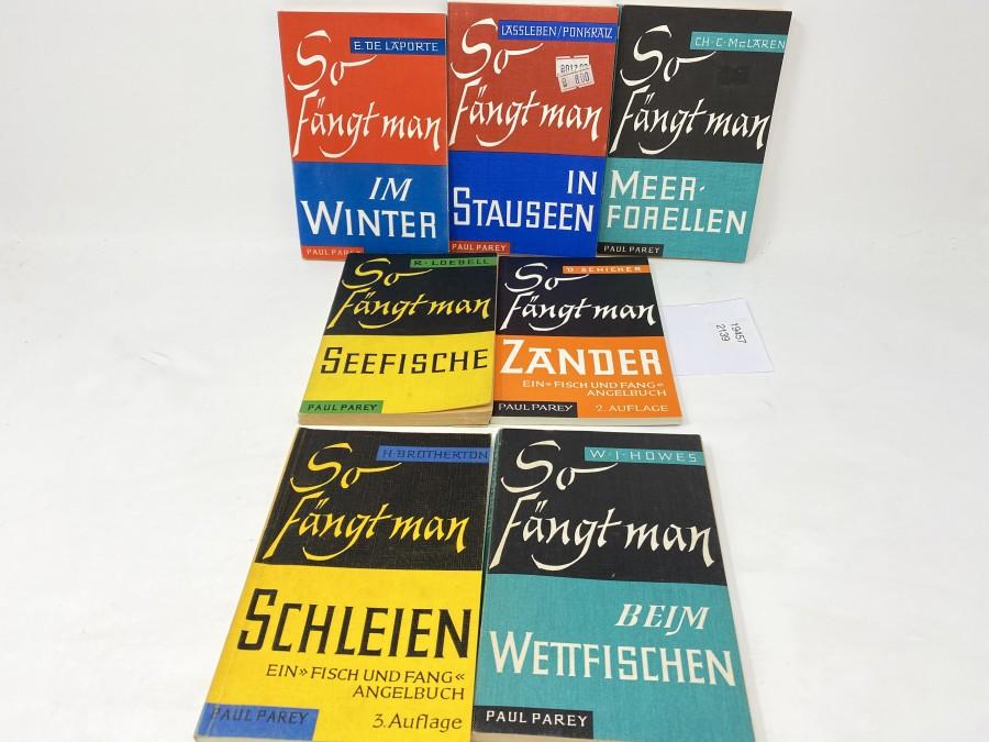 7 Büchlein: So fängt man Schleien, H.Brotherton; So fängt man Zander, D.Schicker; So fängt man Seefische, R.Loebell; So fängt man Meerforellen, Ch.C.McLaren; So fängt man in Stauseen, Lassleben/Ponkratz; So fängt man im Winter, E.De Laporte; So fängt man beim Wettfischen, W.J. Howes
