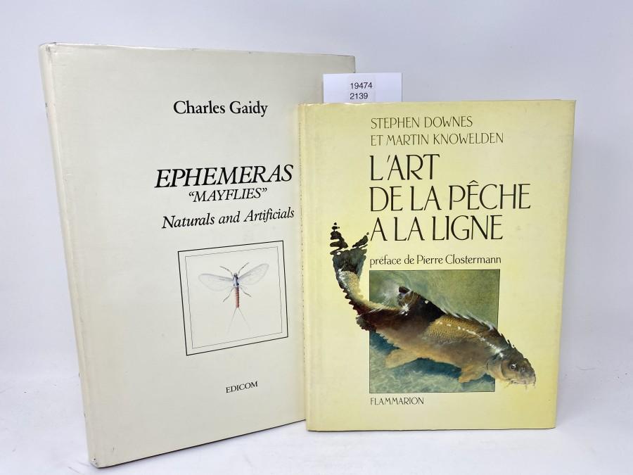 2 Bücher: Ephemeras Mayflies, Naturals and Artificials, Charles Gaidy;  L'Art De la Peche a la Ligne, Stephen Downes et Martin Knowelden