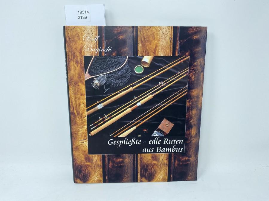 Gespließte - edle Ruten aus Bambus, Rolf Baginski, 1. Ausgabe, 2006