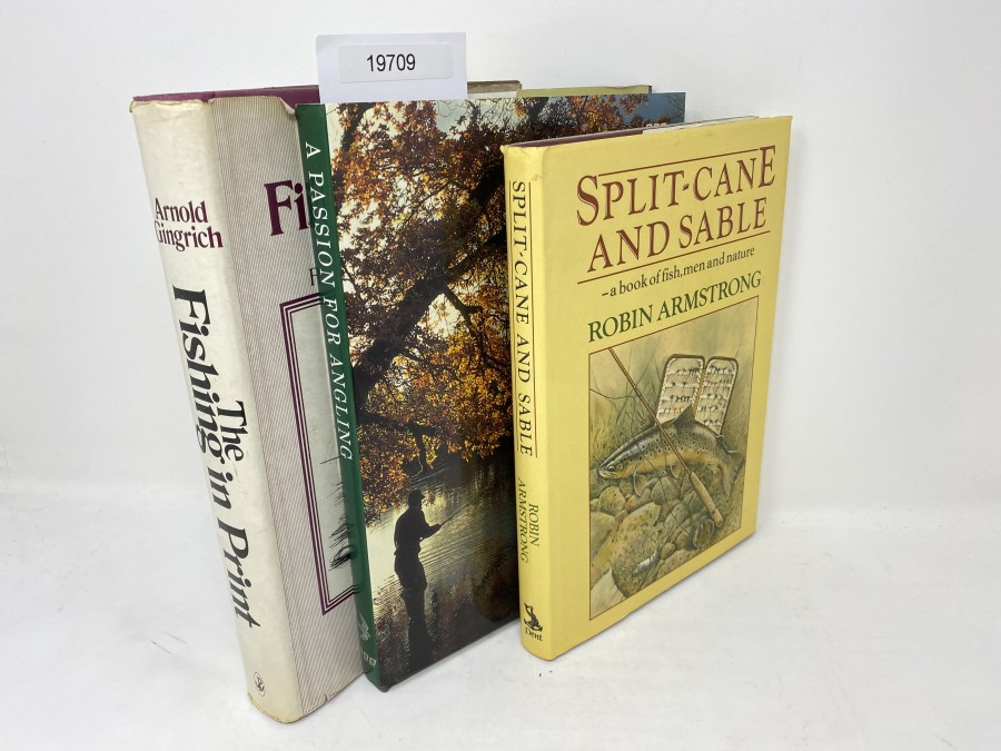 3 Bücher: A Passion for Angling, Chris Yates/Bob James/Hugh Miles, 1993; 1. Auflage 5. Druck, The Fishing in Print, A Guided Tour Through Five Centuries of Angling Literature, Arnold Gingrich, 1973; Split-Cane and  Sable, a Book of Fish, men and Nature, Robin Armstrong, 1988