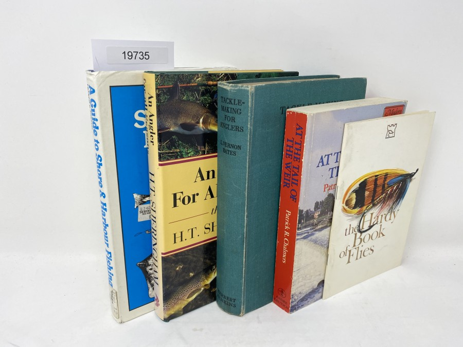 5 Bücher: Tackle-Making for Anglers, L. Vernon Bates, 1938; An Angler For All Seasons, H.T. Sheringham; A Guide to Shore and Harbour Fishing, Francis H. Burgess, 1976; At the Tail of the Weir, Patrick R. Chalmers, 1984; the Hardy Book of Flies