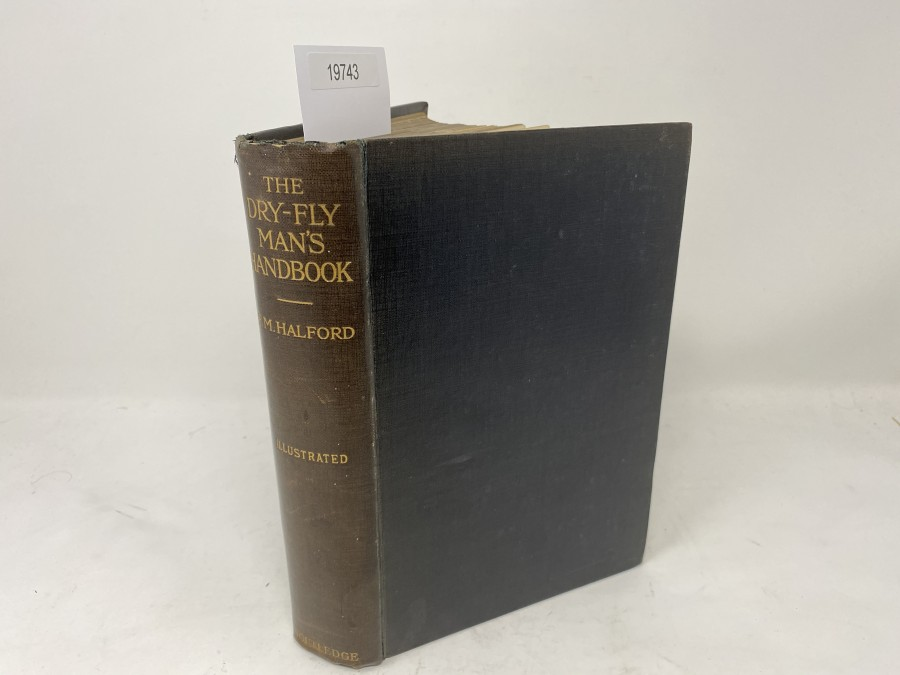 The Dry-Fly Man's Handbook, A Complete  Manual including the Fisherman's Entomology and the Making and Management of a Fishery, Frederic M. Halford, 1913, 1. Auflage