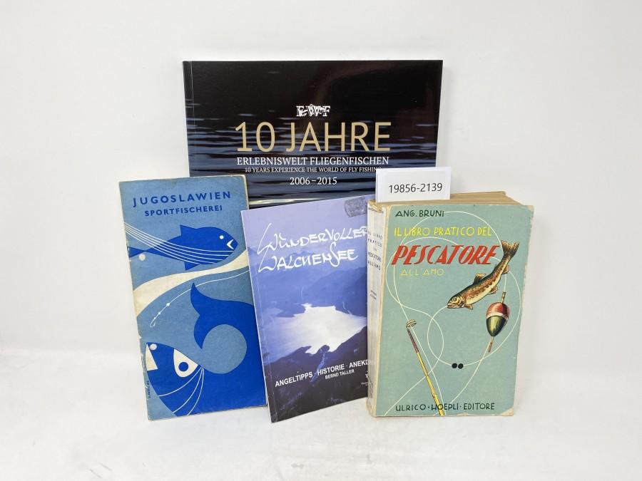 4 Bücher: EWF 10 Jahre Erlebniswelt Fliegenfischen, 2006 - 2015; Il Libro Pratico Del Pescatore All'Amo, Angelo Bruni, 1933; Wundervoller Walchensee, Bernd Taller, 2003; Jugoslawien Sportfischerei
