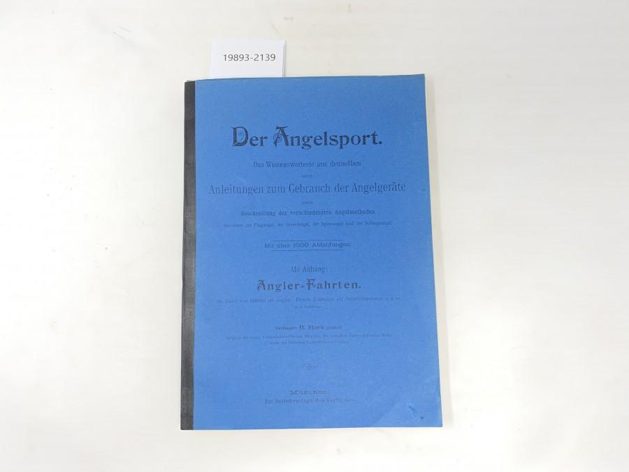 Der Angelsport, H. Stork senior. Das Wissenswerteste aus demselben nebst Anleitungen zum Gebrauch der Anleitungen zum Gebrauch der Angelgeräte