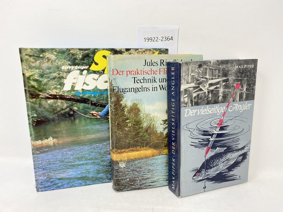 3 Bücher: Sport fischen für Angler und Fortgeschrittene, Gerry Geiger, 1997; Der praktische Fliegenfischer, Jules Rindlisbacher, 1970;  Der vielseitige Angler, Max Piper, 1963