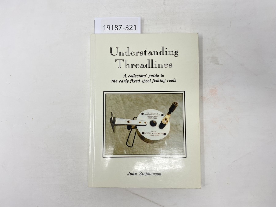 Understanding Treadlines, A collectors´guide to the early fixed spool fishing reels, John Stephenson