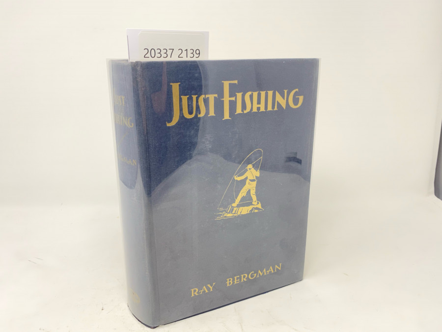 Just Fishing, Ray Bergman, Illustrated in Colour and Line by Fred Everett, Fly Plates Painted by. Dr. Edgar Burke, 2. Auflage, 1932