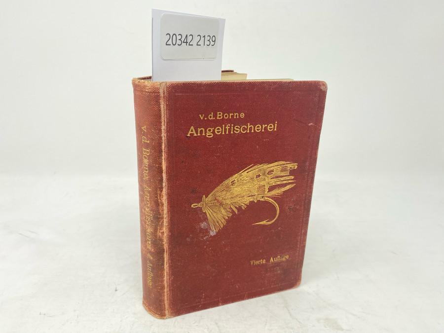 Taschenbuch der Angelfischerei, Max von dem Borne, Vierte Auflage, neu bearbeitet und ergänzt von Dr. med. Horst Brehm, Berlin, 1904
