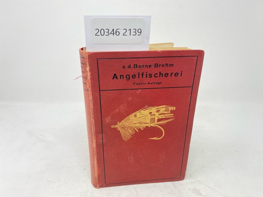 Taschenbuch der Angelfischerei, Max von dem Borne, Fünfte Auflage, neu bearbeitet und ergänzt von Dr. med. Horst Brehm, Berlin 1914