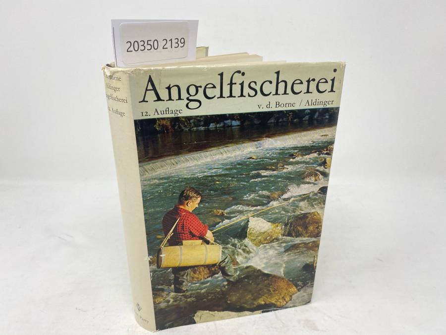 Die Angelfischerei, v.d.Borne - Aldinger, neubearbeitet von Hermann Aldinger, Zwölfte Auflage, Berlin, 1965