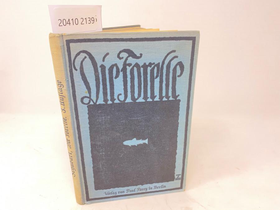 Die Forelle und ihr Fang. Eine Monographie, Arthur Schubart, Dritte, neubearbeitete Auflage (6. und 7. Tausend), Berlin, 1927