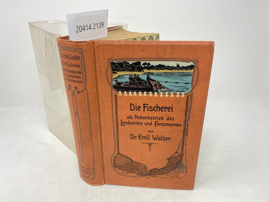 Die Fischerei Als Nebenbetrieb des Landwirtes und Forstmannes, Dr. Emil Walter, 1903