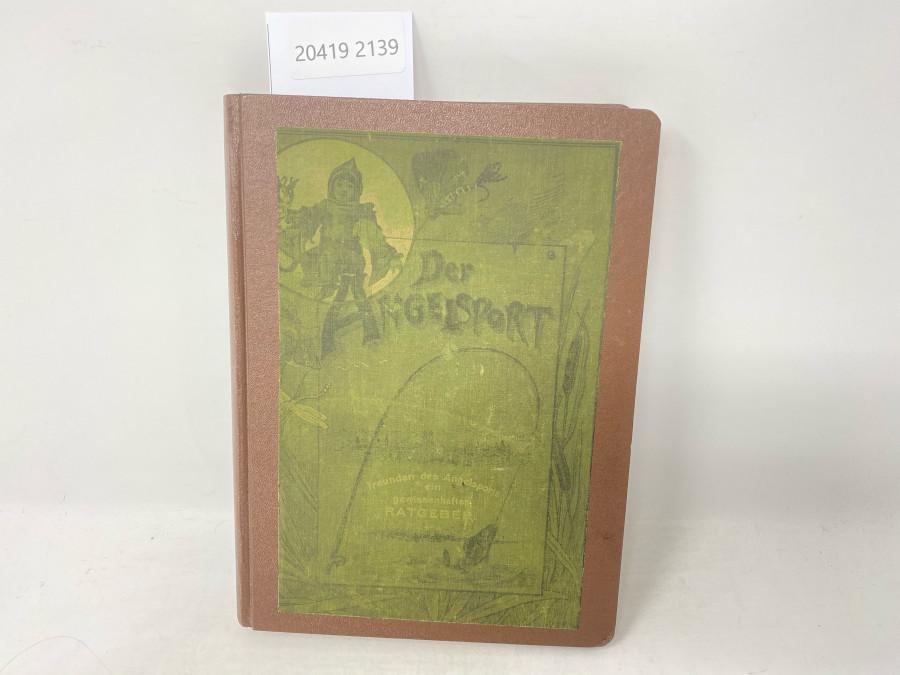 Der Angelsport. Das wissenswerteste aus demselben Anleitungen zum Gebrauch der Angelgeräte. Mit über 1000. Abbildungen. Als Anhang: Angler-Fahrten, H. Stork Senior