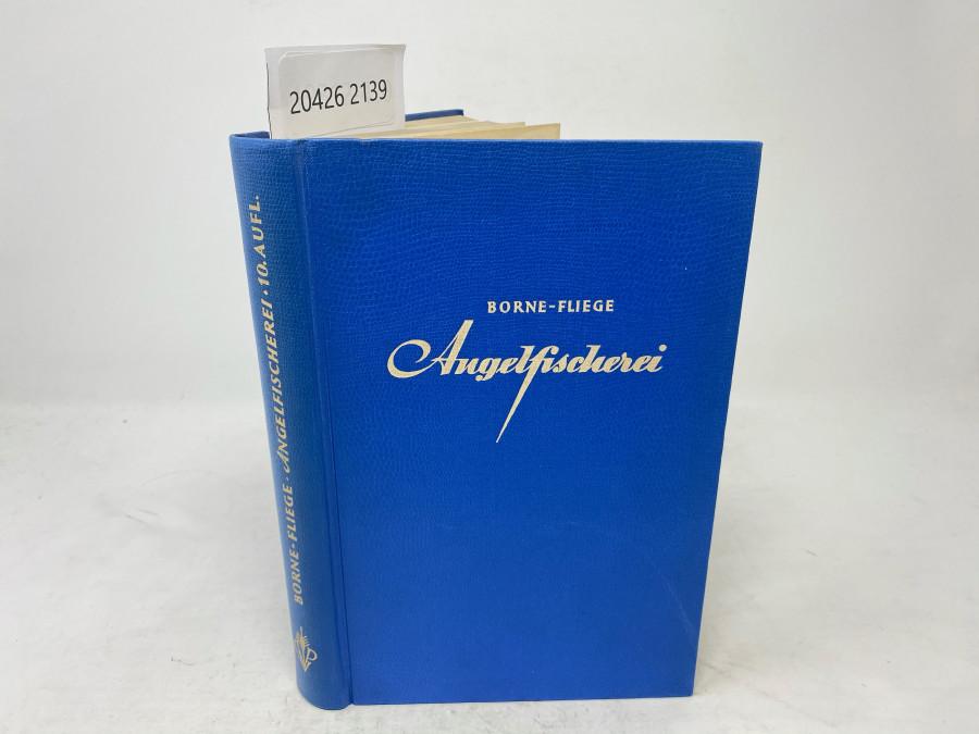 Die Angelfischerei, Borne - Fliege. Zehnte Auflage, völlig neubearbetiet von Prosfessor Dr. Hermann Aldinger, Berlin 1956