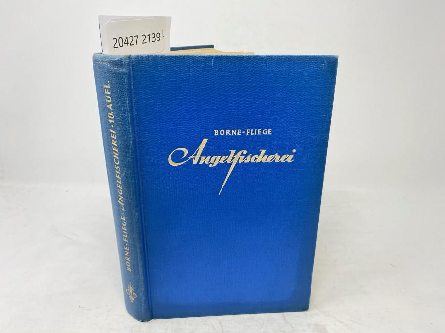 Die Angelfischerei, Borne - Fliege. Zehnte Auflage, völlig neubearbeitet von Professor Dr. Hermann Aldinger, Berlin, 1956