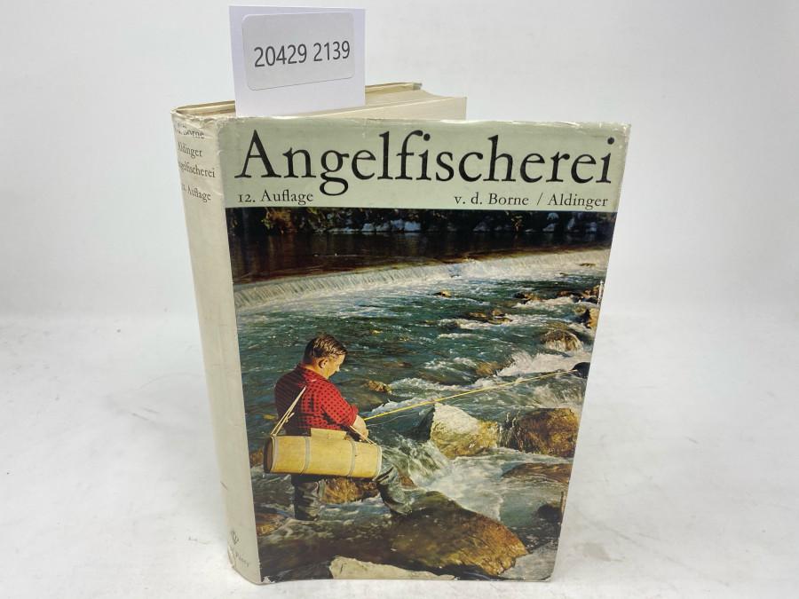 Die Angelfischerei, v.d. Borne / Aldinger. Zwölfte Auflage, neubearbeitet, Berlin, 1965
