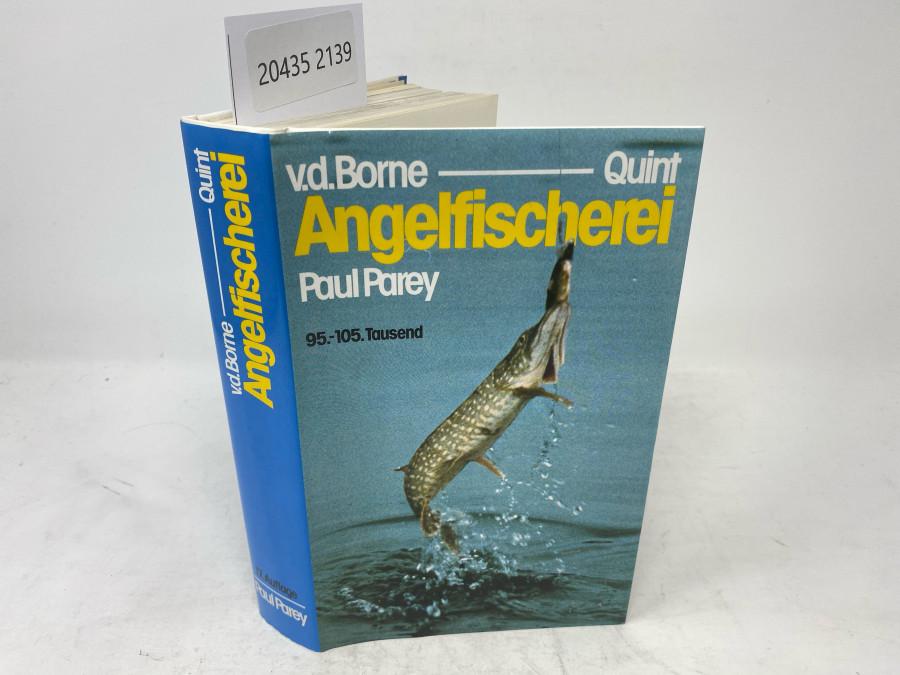 Die Angelfischerei Begründet von Max von dem Borne, 17. Auflage, 95. - 105. Tausend, herausgegeben von Dr. Wolfgang Quint, Hamburg, 1988