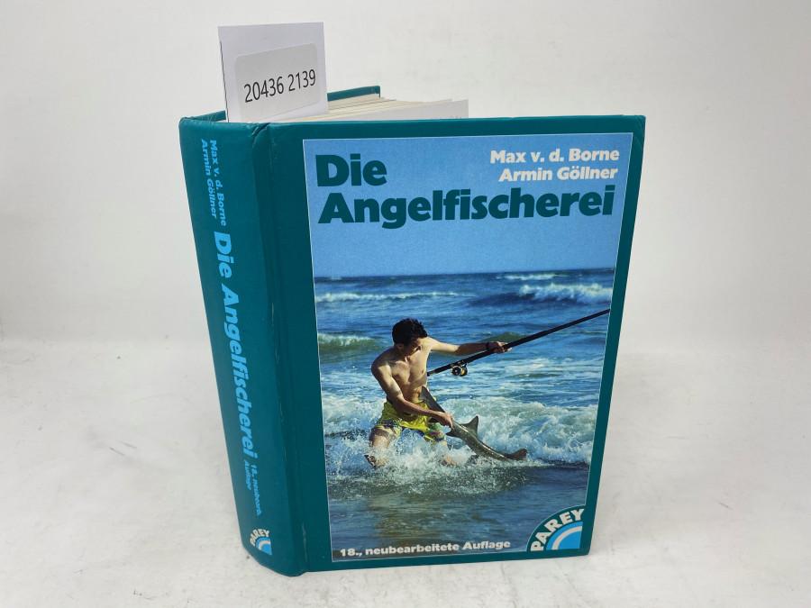 Die Angelfischerei, Max v.d. Borne / Armin Göllner, 18. vollständig neubearbeite Auflage, Hamburg, 1998
