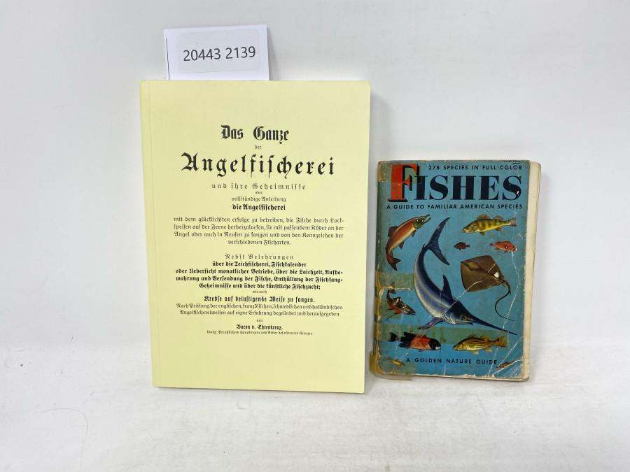 2 Bücher: Das Ganze der Angelfischerei und ihre Gehimnisse oder vollständige Anleitung die Angelfischerei, Baron v. Ehrenkreuz, 2005; Fishes A Guide to Familiar American Species
