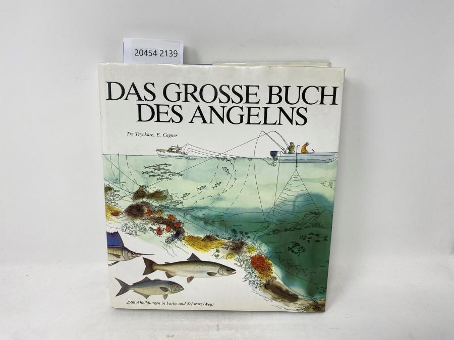 Das grosse Buch des Angelns, Tre Tryckare, E. Cagner. 2500 Abbildungen in Farbe und Schwarz -  Weiß