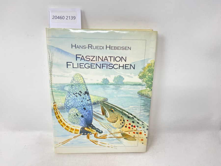 Faszination Fliegenfischen, Hans-Ruedi Hebeisen. Mit Aquarellen von Had Verehijen, 1. Auflage, 1992