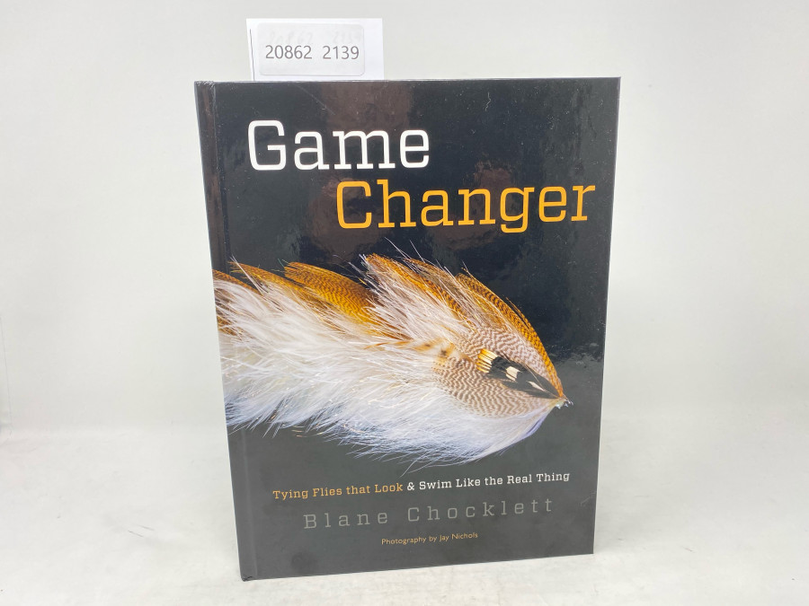 Game Changer, Tying Flies that Look & Swimm Like the Real Thing, Blane Chocklett, Photography by Jay Nickols, 2020