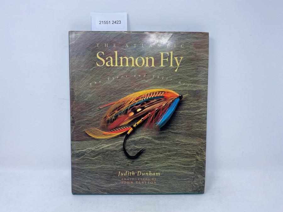 The Atlantic Salmon Fly, The Tyers and Their Art, Judith Dunham, Photographs by John Clayton