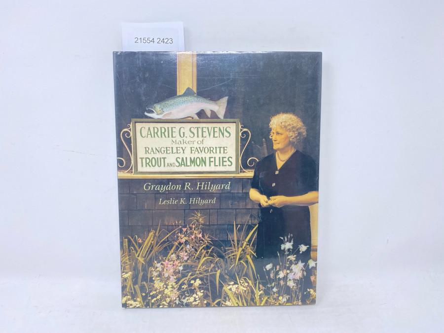 Carrie G. Stevens Maker of Rangeley Favorite Trout and Salmon Flies, Graydon R. Hilgard, Leslie K. Hilyard, 2000