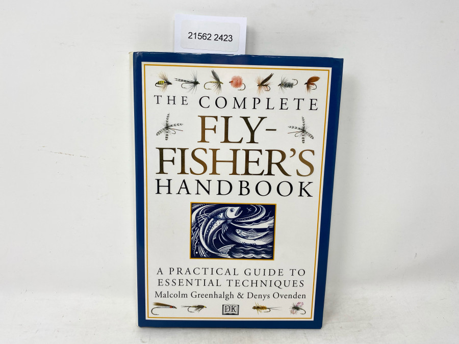 The Complete Fly Fisher´s Handbook. A Practical Guide to Essential Techniques, Malcom Greenhalgh & Denys Ovenden, 1998