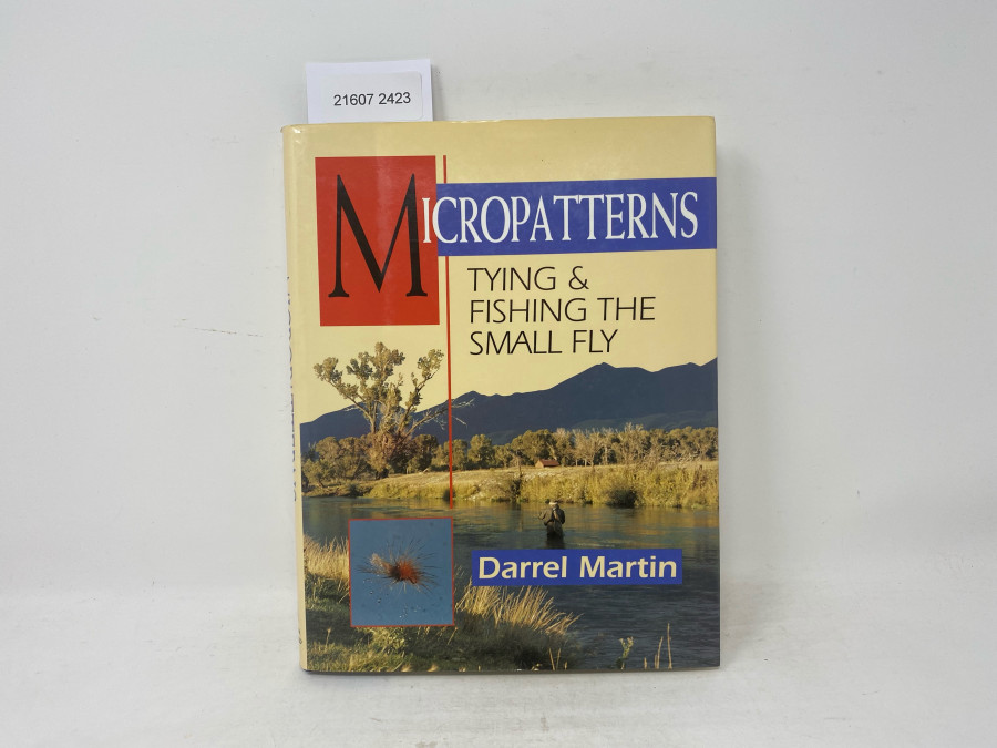 Micropatterns Tying & Fishing the small Fly, Darrel Martin, 1994