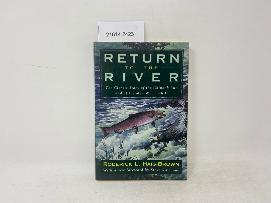 Return to the River. The Classic Story of the Chinook Run and of the Men Who Fish It, Roderick L. Haig-Brown, 1997
