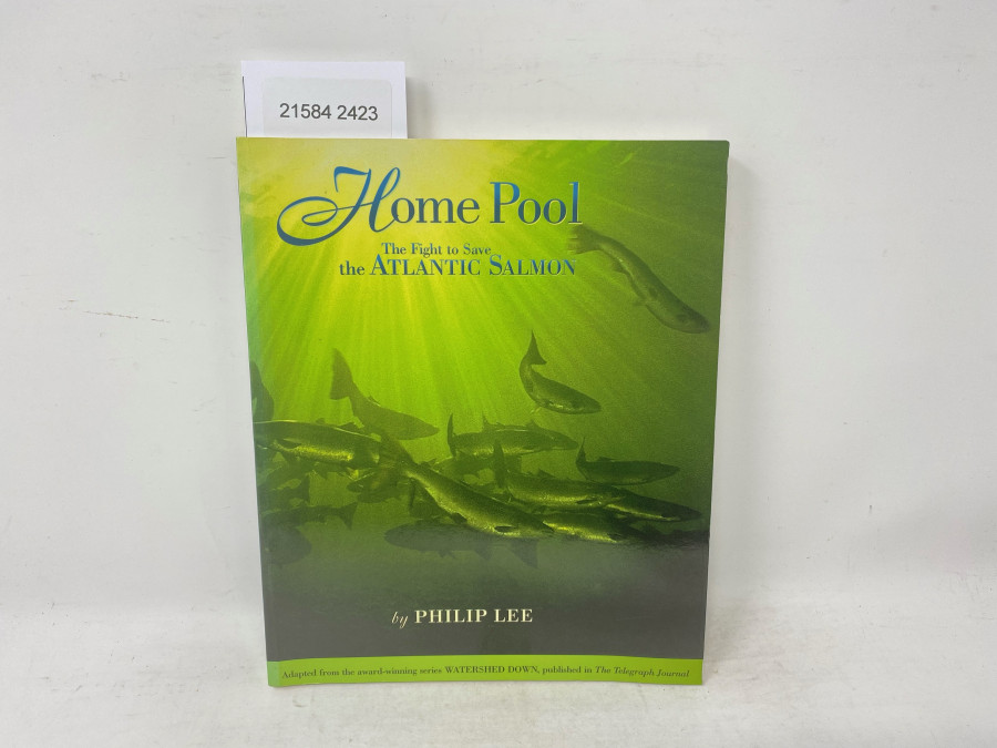 Home Pool The Fight to Save the Atlantic Salmon, Philip Lee