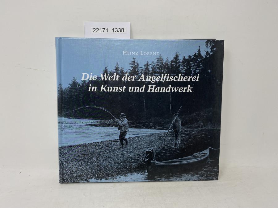 Die Welt der Angelfischerei in Kunst und Handwerk, Heinz Lorenz, 2008