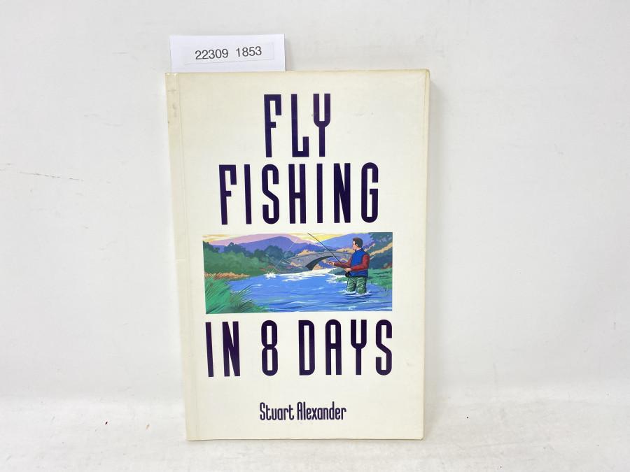 Fly Fishing in 8 Days, Stuart Alexander, 1989