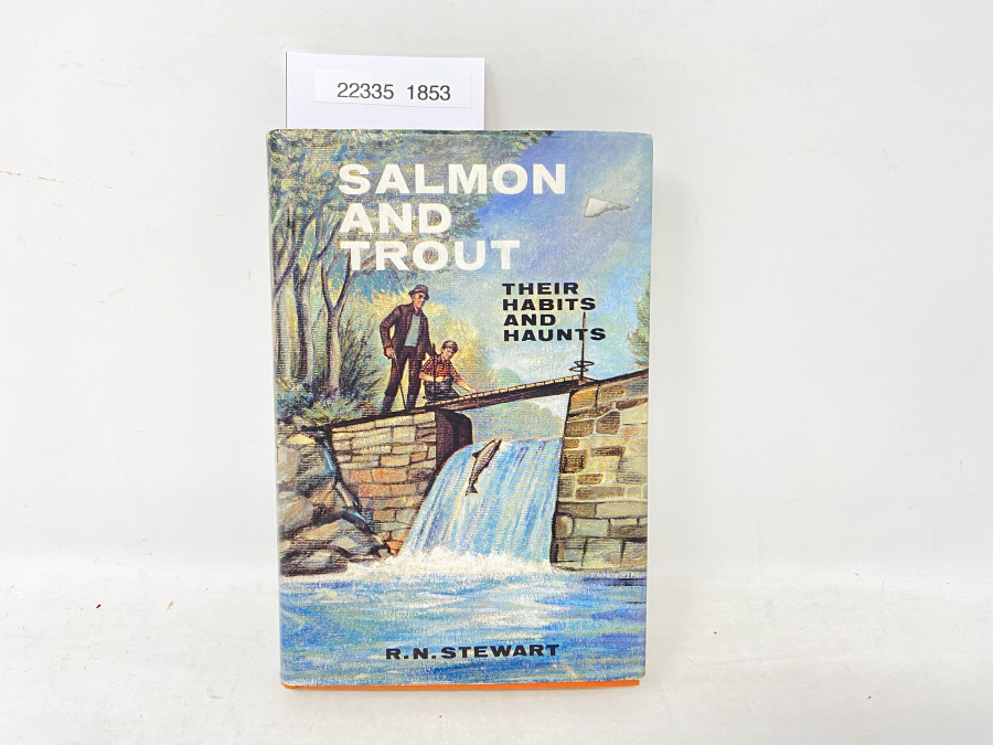 Salmon and Trout Their Habits and Haunts, R.N. Stewart, 1963