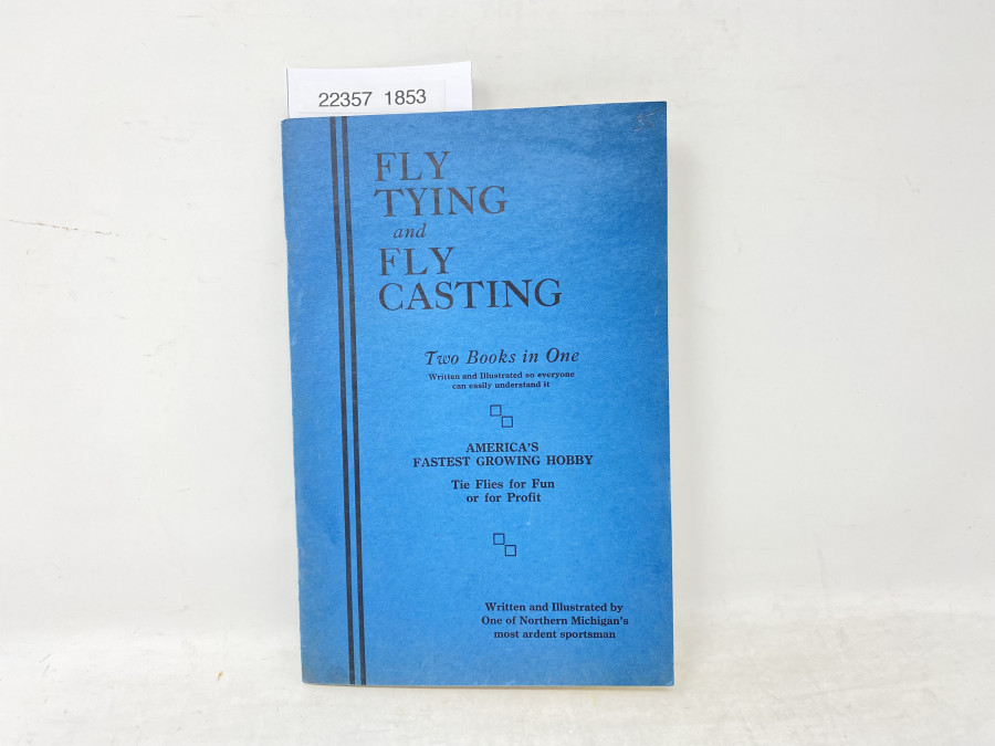 Fly Tying and Fly Casting, Two Books in One, Written and Illustrated by One of Northern Michigan´s most ardent sportsman