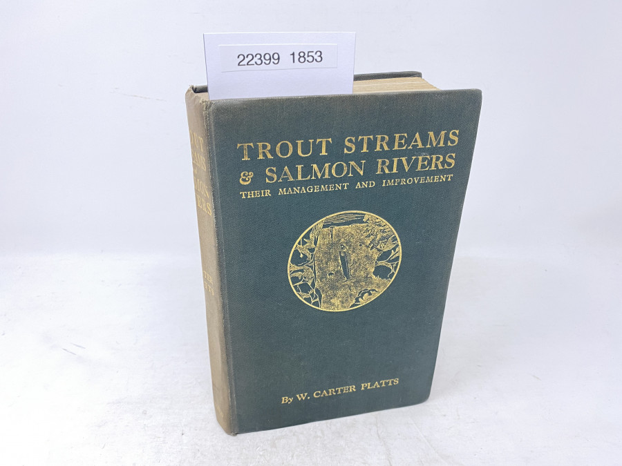 Trout Streams & Salmon Rivers Their Management and Improvement, W. Carter Platts