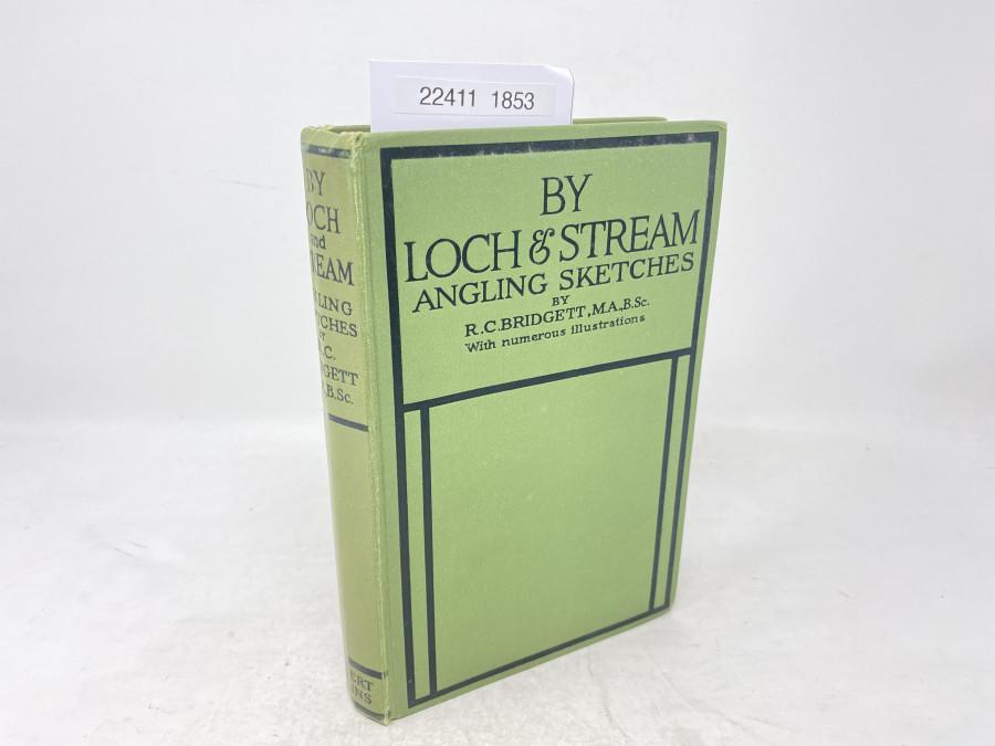 By Loch & Stream Angling Sketches, R.C. Bridgett, M.A.B.Sc