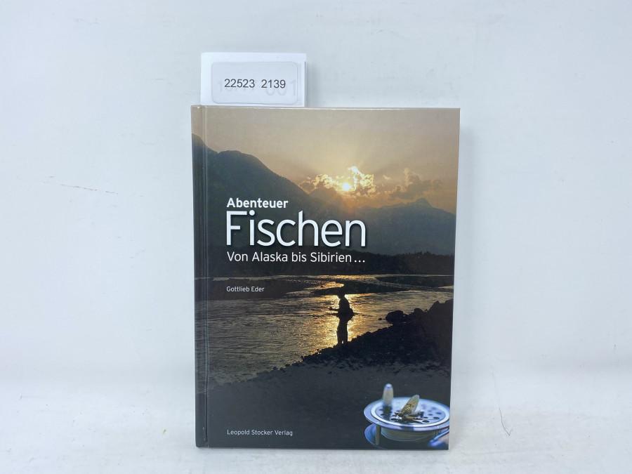 Abenteuer Fischen, Von Alaska bis Sibirien, Gottlieb Eder, 2009