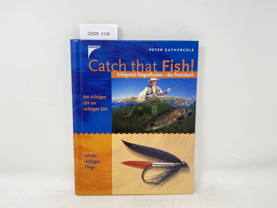 Catch that Fish, Erfolgreich Fliegenfischen - das Praxisbuch, Peter Gathercole, 1999