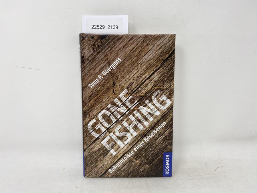 Gone Fishing Bekenntnisse eines Besessenen Sven F. Goergens